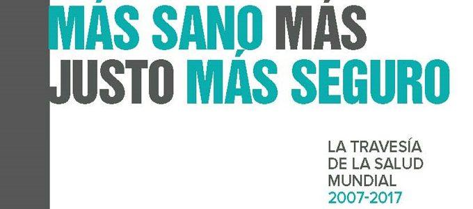 MAS SANO, MAS JUSTO, MAS SEGURO. La travesía de la salud mundial 2007-2017